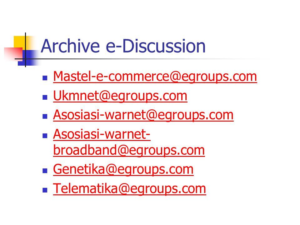 Archive e-Discussion Mastel-e-commerce@egroups.com Ukmnet@egroups.com Asosiasi-warnet@egroups.com Asosiasi-warnet- broadband@egroups.com Asosiasi-warnet- broadband@egroups.com Genetika@egroups.com Telematika@egroups.com