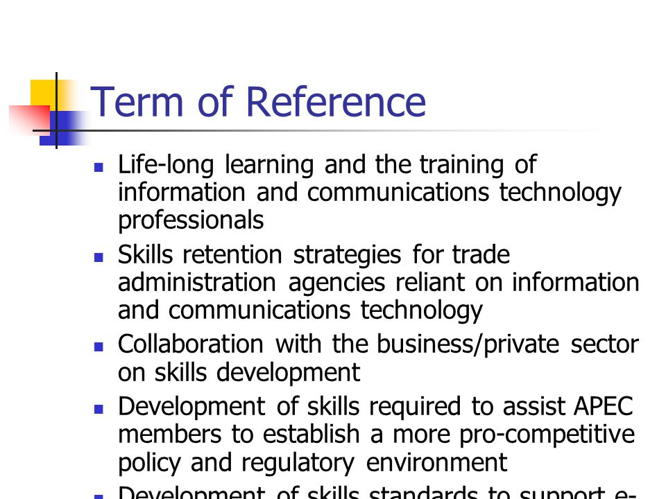 Term of Reference Life-long learning and the training of information and communications technology professionals Skills retention strategies for trade