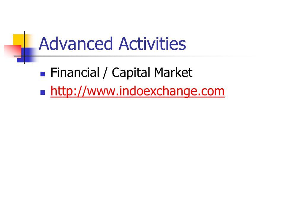 Advanced Activities Financial / Capital Market http://www.indoexchange.com