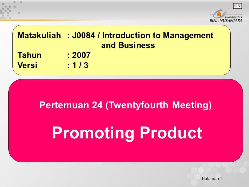 Halaman 1 Matakuliah: J0084 / Introduction to Management and Business Tahun: 2007 Versi: 1 / 3 Pertemuan 24 (Twentyfourth Meeting) Promoting Product