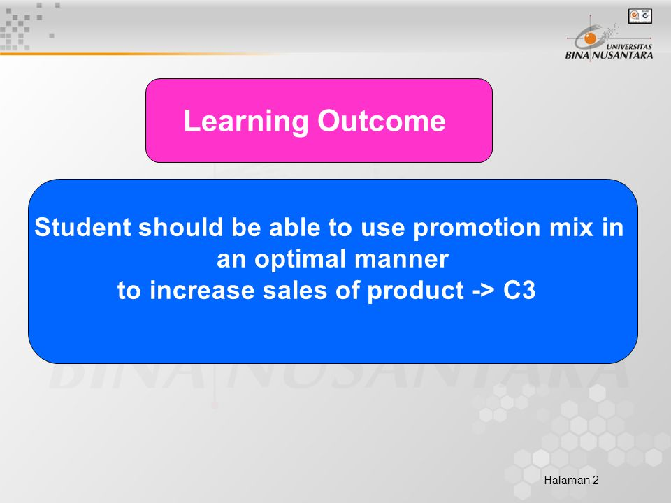 Halaman 2 Learning Outcome Student should be able to use promotion mix in an optimal manner to increase sales of product -> C3