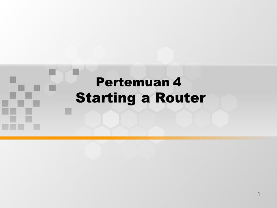 1 Pertemuan 4 Starting a Router