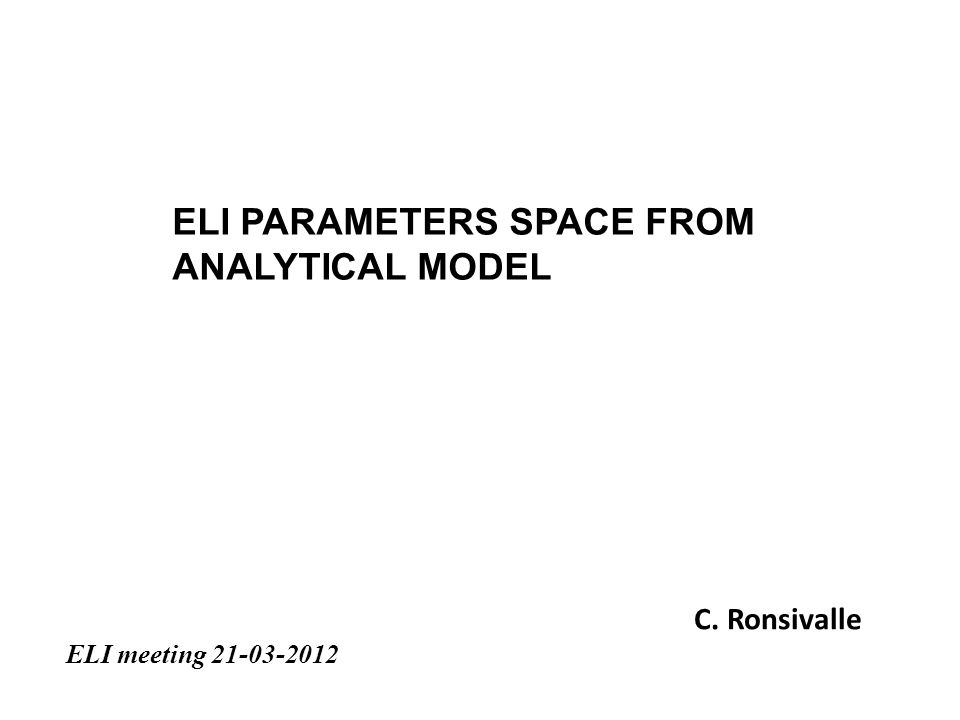 ELI PARAMETERS SPACE FROM ANALYTICAL MODEL C. Ronsivalle ELI meeting 21-03-2012