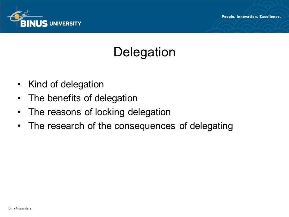 Bina Nusantara Delegation Kind of delegation The benefits of delegation The reasons of locking delegation The research of the consequences of delegating