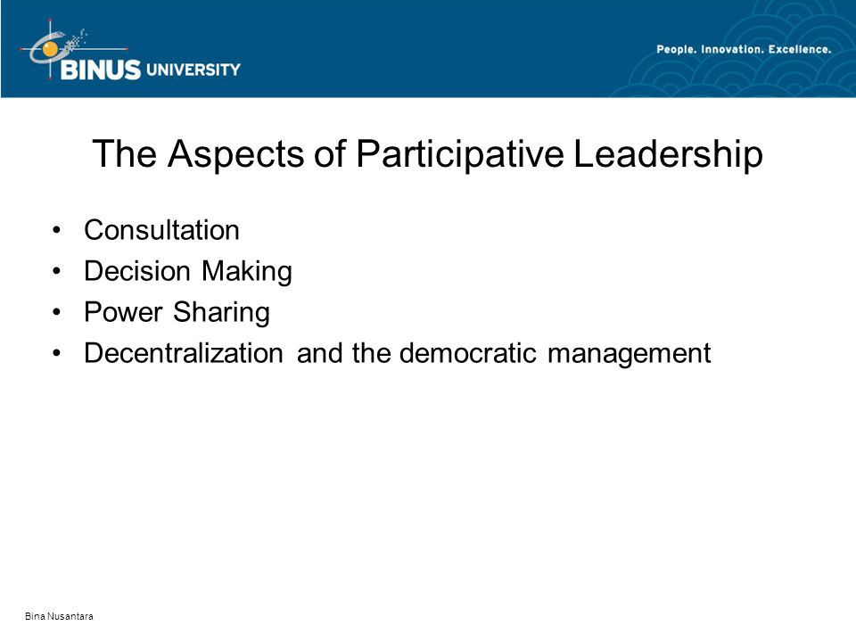 Bina Nusantara The Aspects of Participative Leadership Consultation Decision Making Power Sharing Decentralization and the democratic management