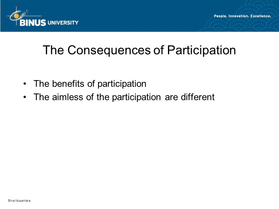 Bina Nusantara The Consequences of Participation The benefits of participation The aimless of the participation are different