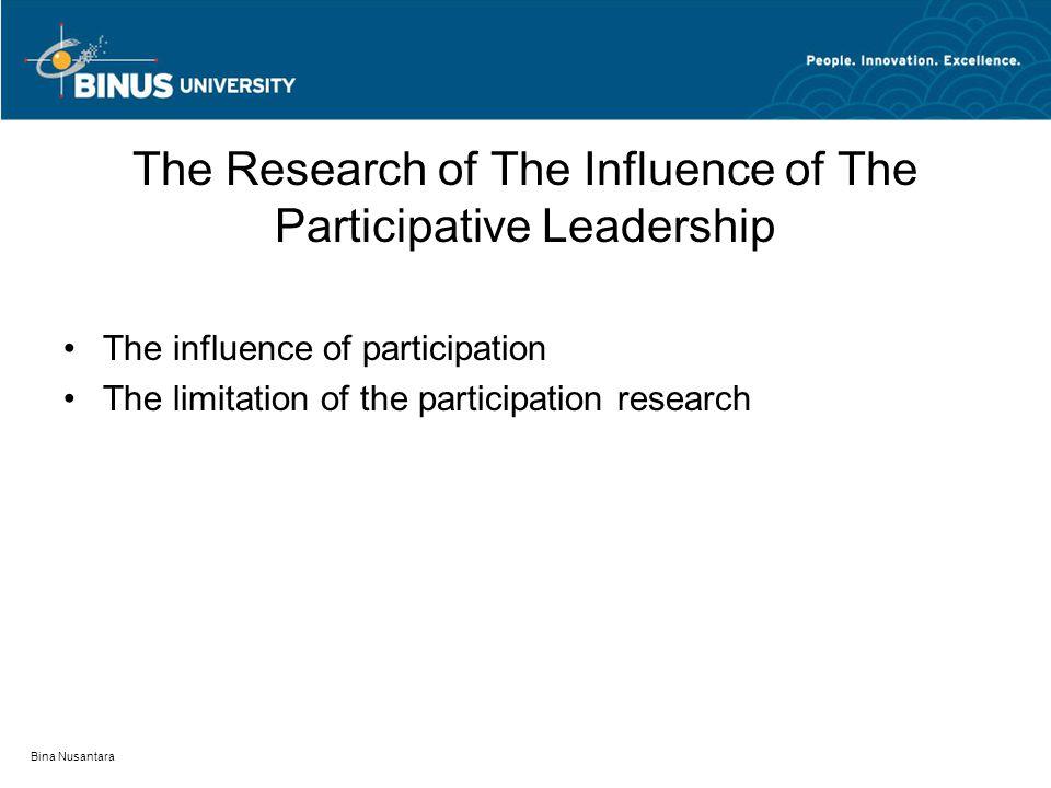Bina Nusantara The Research of The Influence of The Participative Leadership The influence of participation The limitation of the participation resear