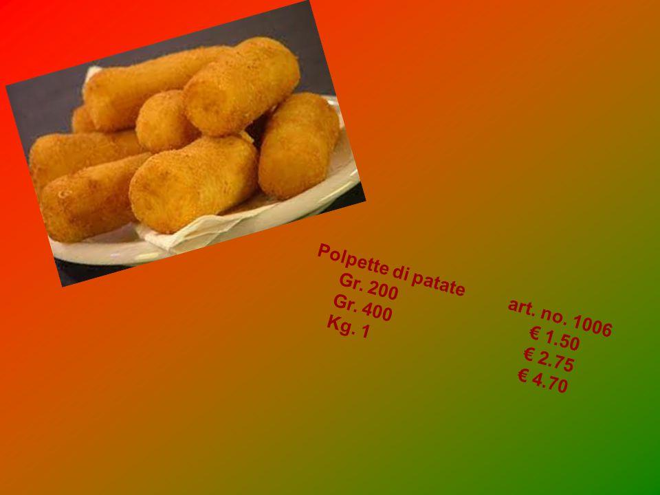 Polpette di patateart. no. 1006 Gr. 200€ 1.50 Gr. 400€ 2.75 Kg. 1€ 4.70
