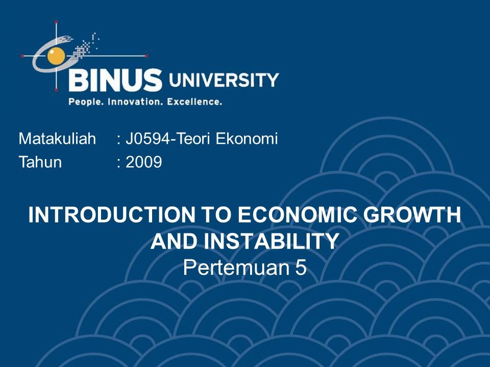 INTRODUCTION TO ECONOMIC GROWTH AND INSTABILITY Pertemuan 5 Matakuliah: J0594-Teori Ekonomi Tahun: 2009