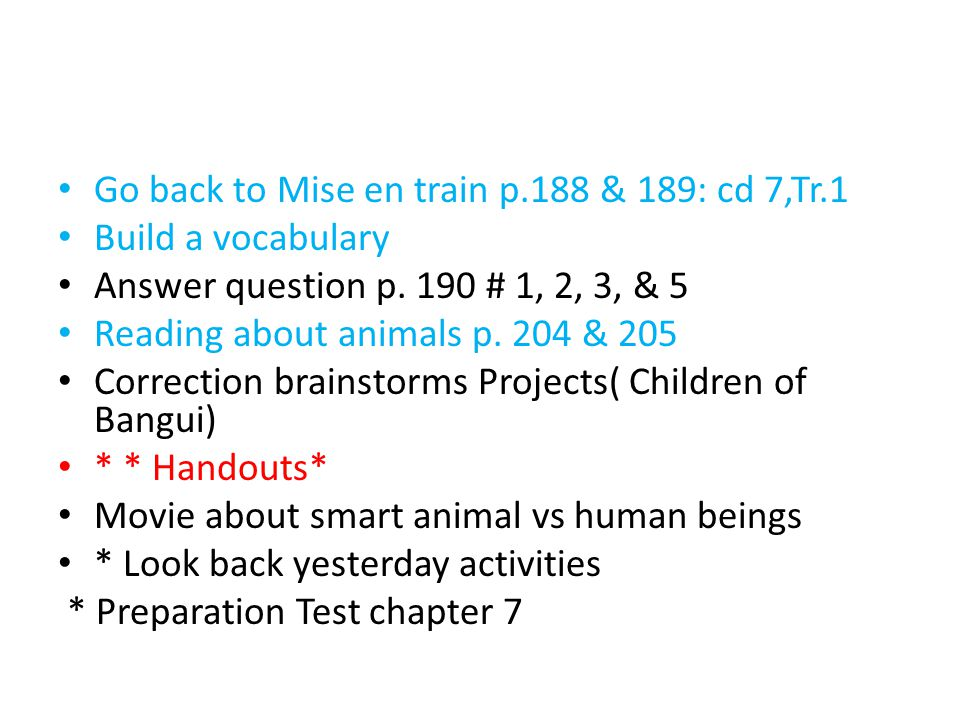 Go back to Mise en train p.188 & 189: cd 7,Tr.1 Build a vocabulary Answer question p.