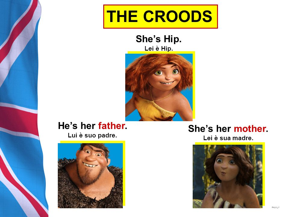 THE CROODS She's Hip. Lei è Hip. She's her mother.
