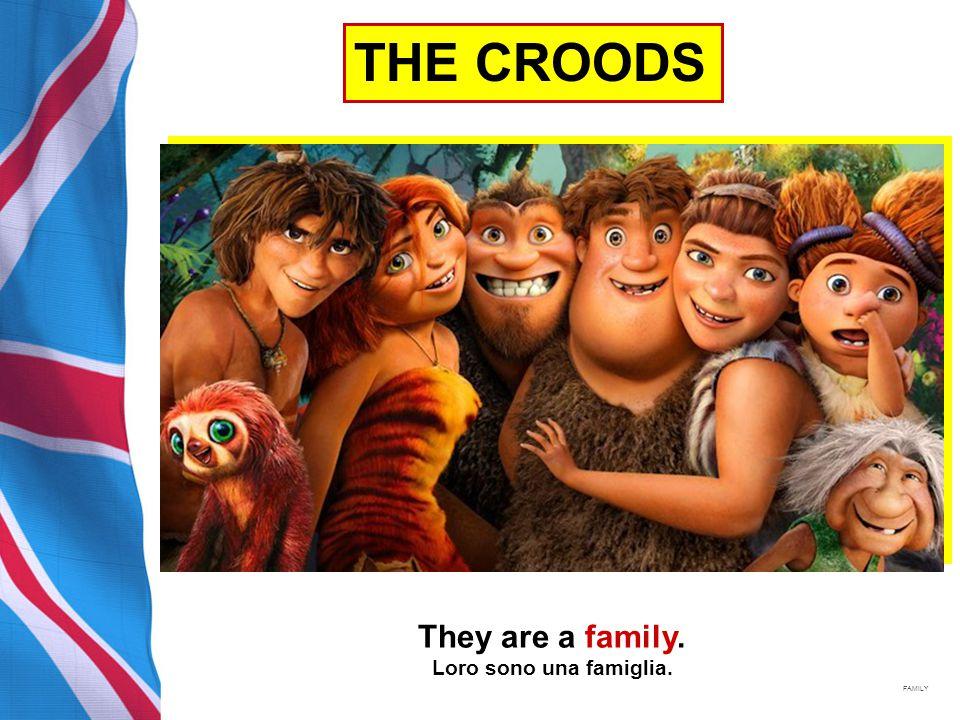 THE CROODS They are a family. Loro sono una famiglia. FAMILY