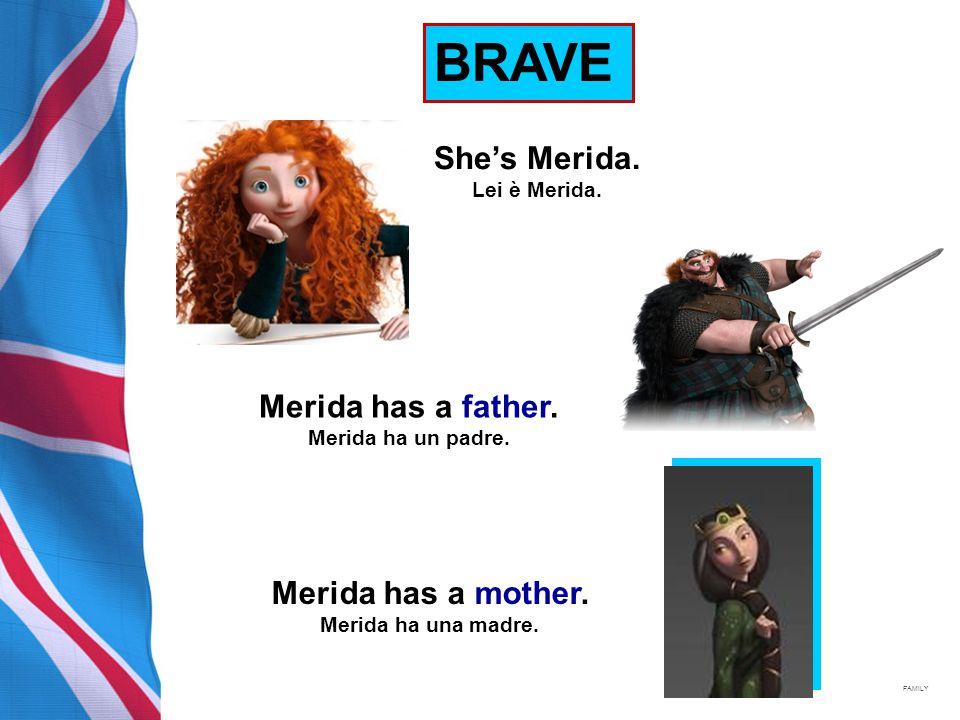 BRAVE Merida has a father. Merida ha un padre. She's Merida.