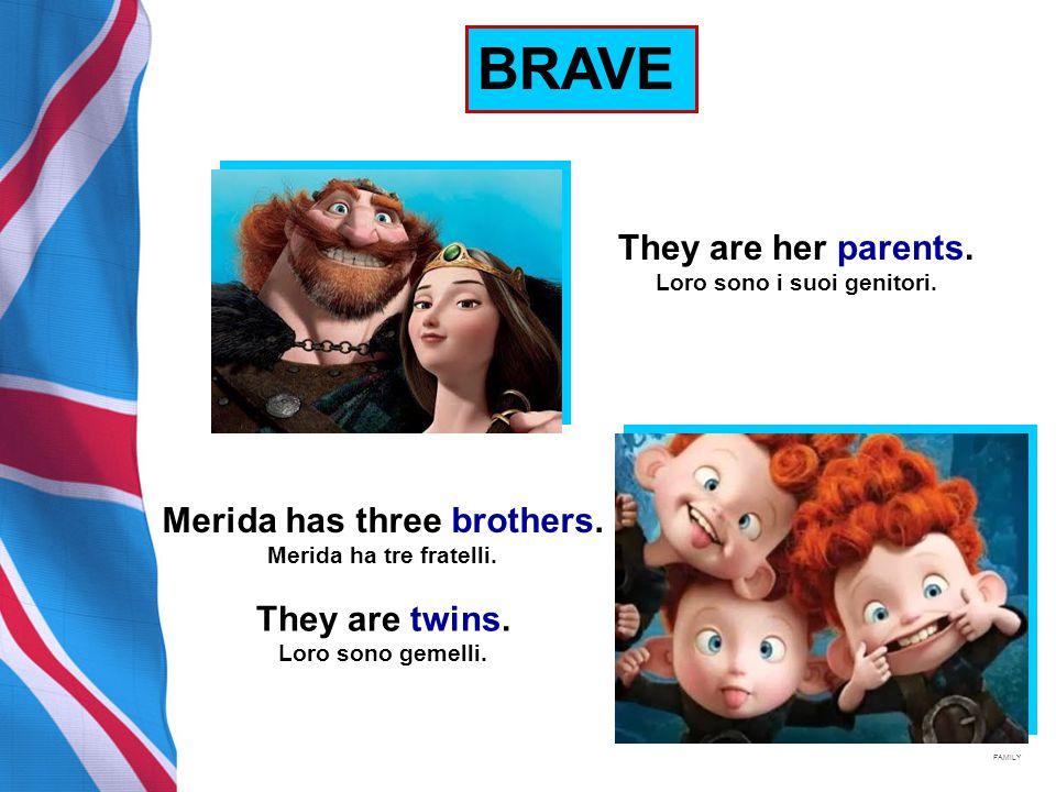 They are her parents. Loro sono i suoi genitori. BRAVE Merida has three brothers.