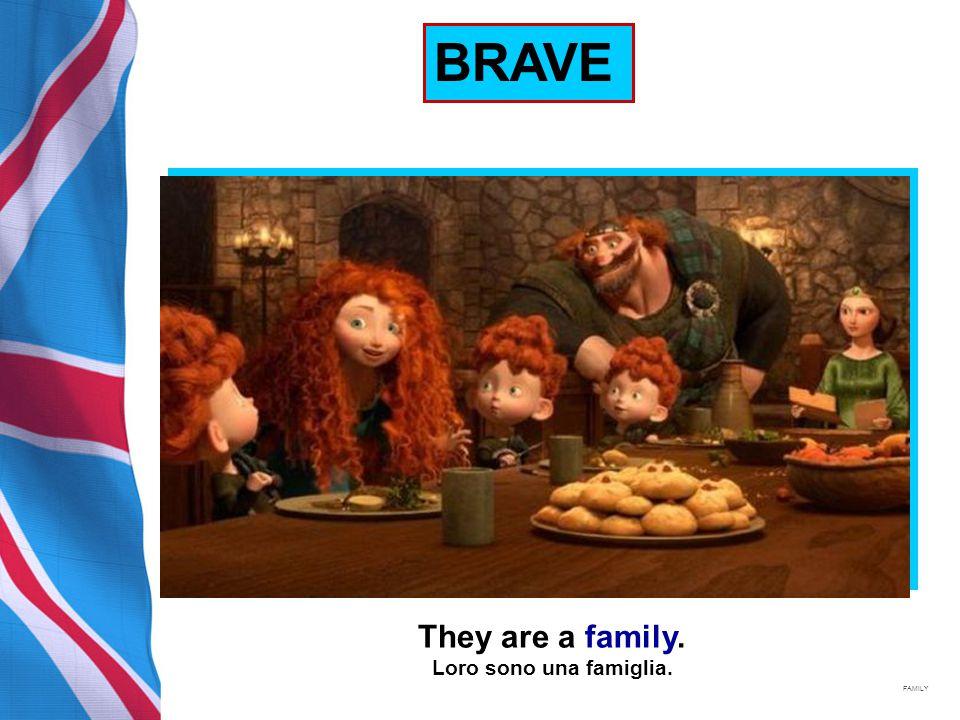BRAVE They are a family. Loro sono una famiglia. FAMILY