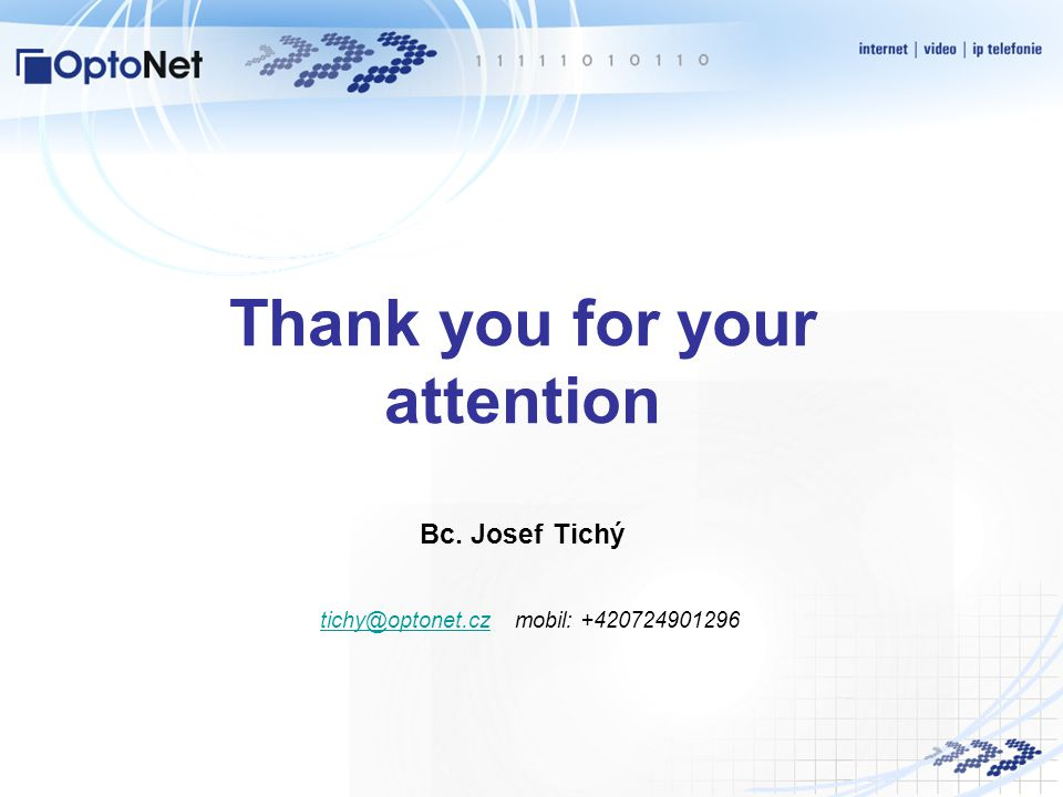Thank you for your attention Bc. Josef Tichý tichy@optonet.cztichy@optonet.cz mobil: +420724901296