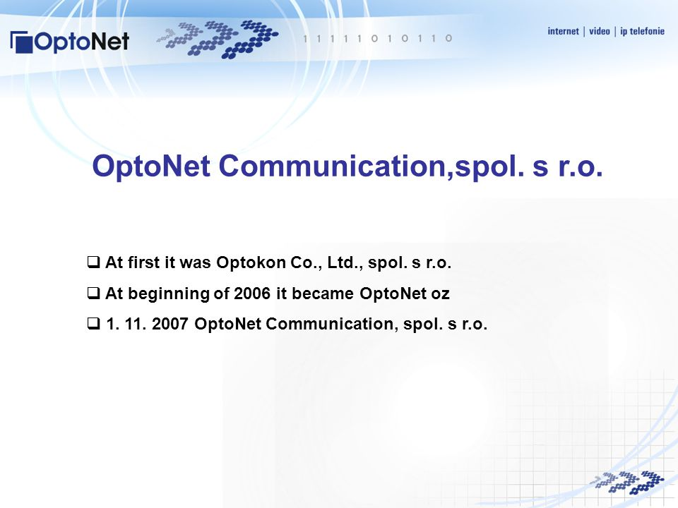 OptoNet Communication,spol. s r.o.  At first it was Optokon Co., Ltd., spol.