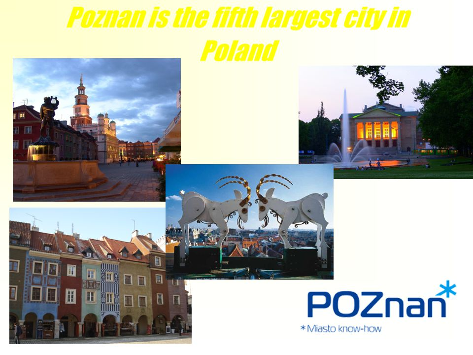 Poznan is the fifth largest city in Poland