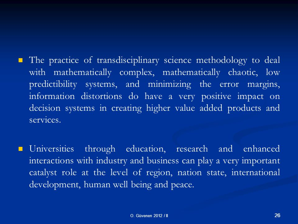 O. Güvenen 2012 / II 26 The practice of transdisciplinary science methodology to deal with mathematically complex, mathematically chaotic, low predict
