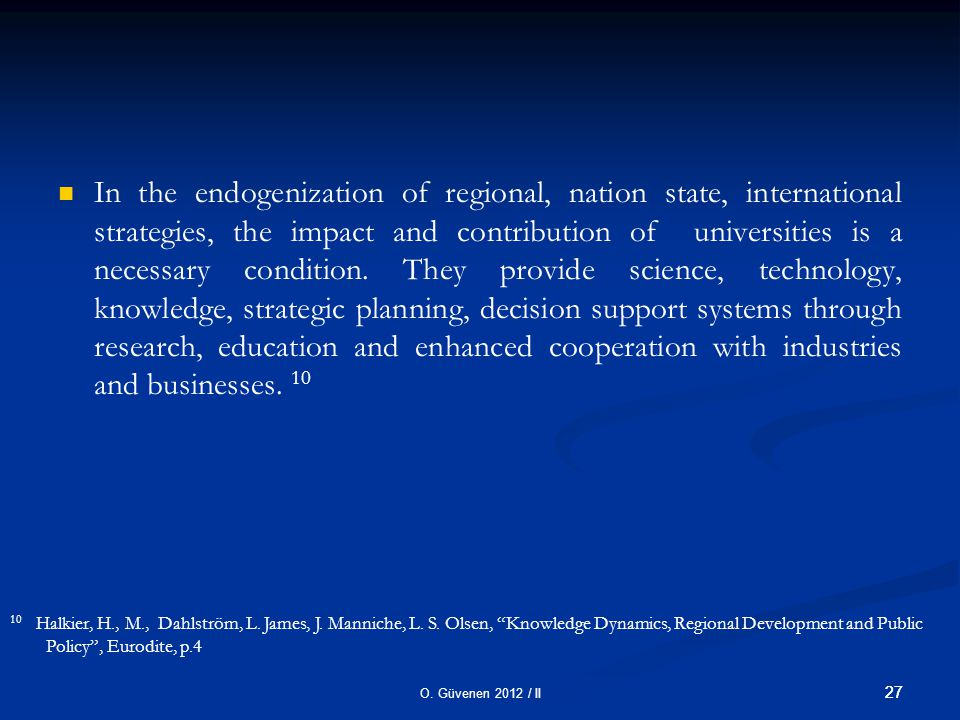 O. Güvenen 2012 / II 27 In the endogenization of regional, nation state, international strategies, the impact and contribution of universities is a ne