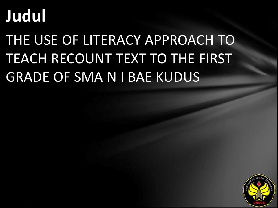 Judul THE USE OF LITERACY APPROACH TO TEACH RECOUNT TEXT TO THE FIRST GRADE OF SMA N I BAE KUDUS