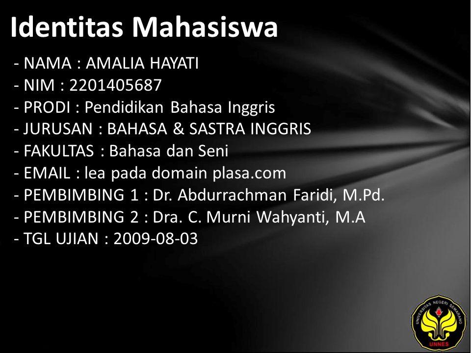 Identitas Mahasiswa - NAMA : AMALIA HAYATI - NIM : 2201405687 - PRODI : Pendidikan Bahasa Inggris - JURUSAN : BAHASA & SASTRA INGGRIS - FAKULTAS : Bahasa dan Seni - EMAIL : lea pada domain plasa.com - PEMBIMBING 1 : Dr.