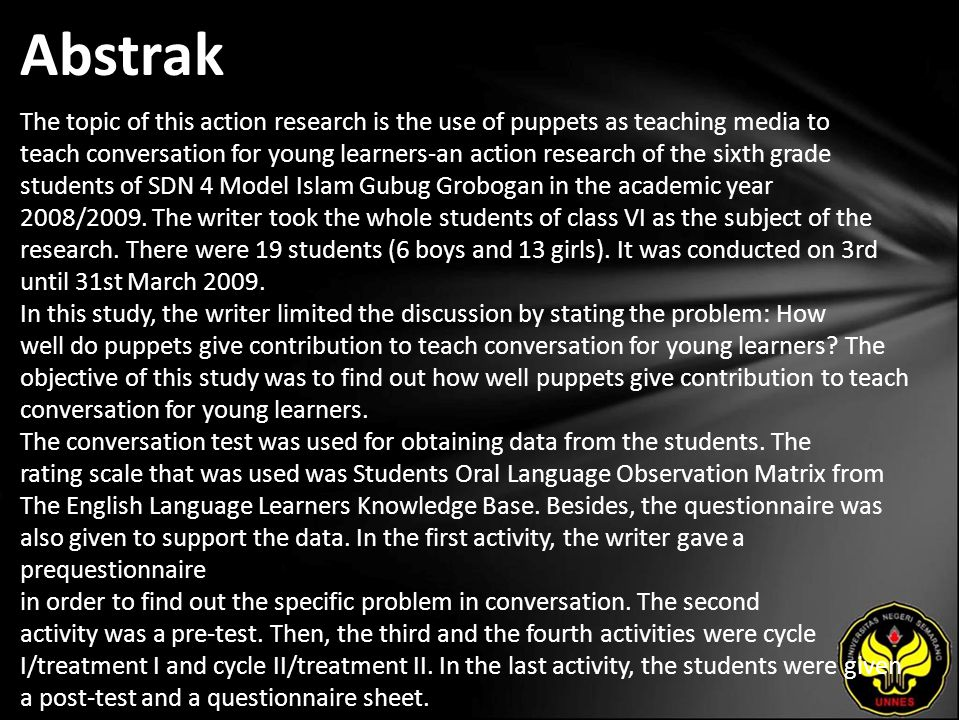 Abstrak The topic of this action research is the use of puppets as teaching media to teach conversation for young learners-an action research of the s