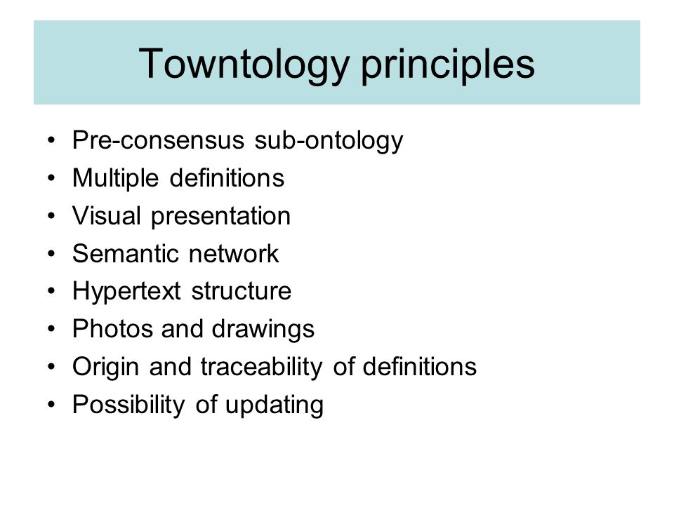 Towntology principles Pre-consensus sub-ontology Multiple definitions Visual presentation Semantic network Hypertext structure Photos and drawings Origin and traceability of definitions Possibility of updating