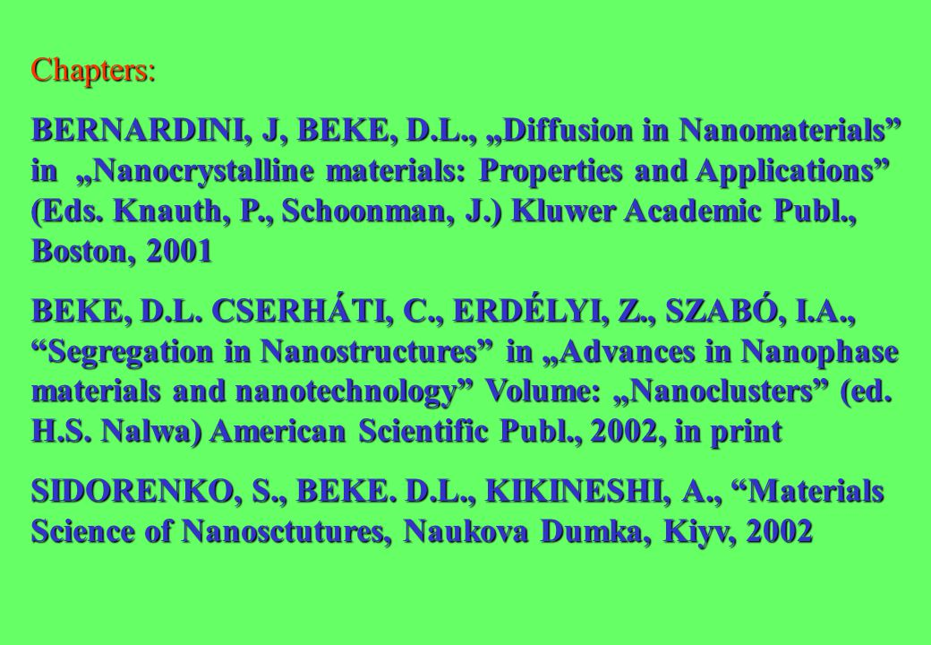 "Chapters: BERNARDINI, J, BEKE, D.L., ""Diffusion in Nanomaterials in ""Nanocrystalline materials: Properties and Applications (Eds."