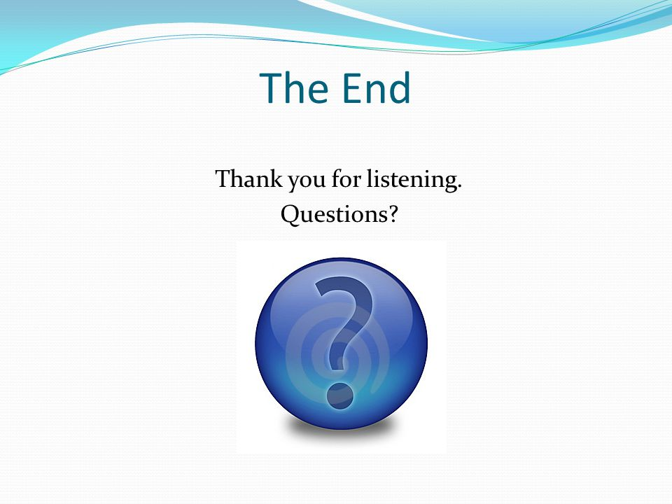 The End Thank you for listening. Questions?