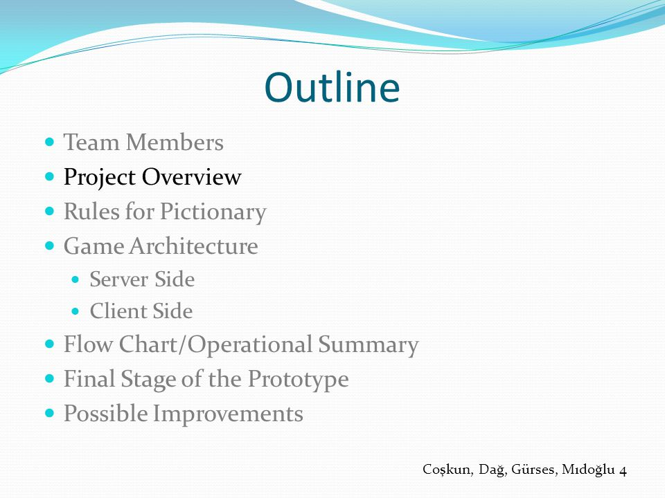 Outline Team Members Project Overview Rules for Pictionary Game Architecture Server Side Client Side Flow Chart/Operational Summary Final Stage of the Prototype Possible Improvements Coşkun, Dağ, Gürses, Mıdoğlu 4