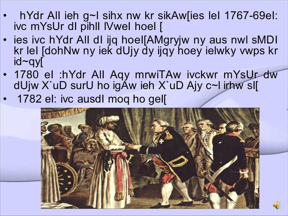 AMgryj-mYsUr X`uD (1766-99):-1761 eI:ivc hYdr AlI ny suqMqr mYsUr rwj dI sQwpnw kIqI[AMgryjw ny hYdr AlI dI SkqI nUM kuclx leI mrwiTAw Aqy hYdrwbwd dy