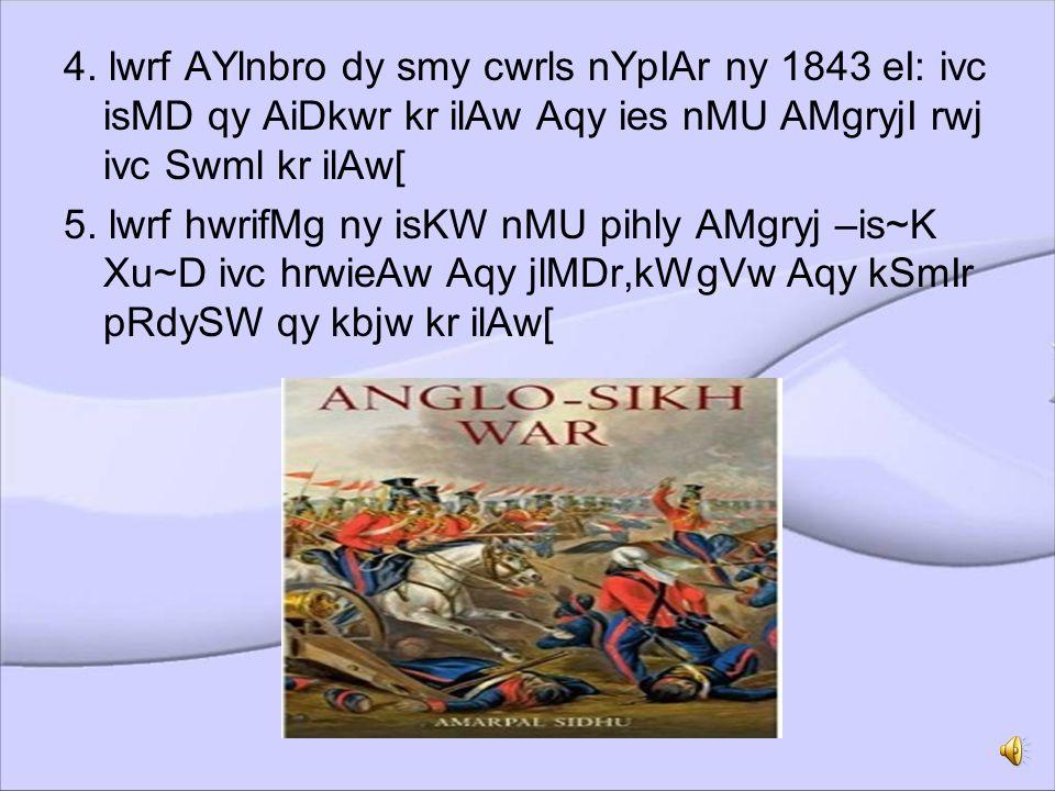 1. lwrf AYmhrst ny pihlw AMgryj-brmw Xu~D(1824- 26 eI)ijq ky Arwkwn Aqy Aswm dy pRdys AMgryjI swmrwj iv~c swml kr ley[ 2. lwrf ivlIAm bYitMk ny k~C,mY