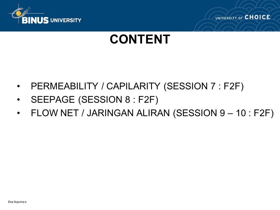 Bina Nusantara CONTENT PERMEABILITY / CAPILARITY (SESSION 7 : F2F) SEEPAGE (SESSION 8 : F2F) FLOW NET / JARINGAN ALIRAN (SESSION 9 – 10 : F2F)