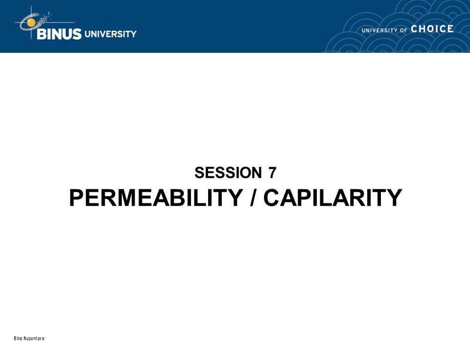 Bina Nusantara SESSION 7 PERMEABILITY / CAPILARITY