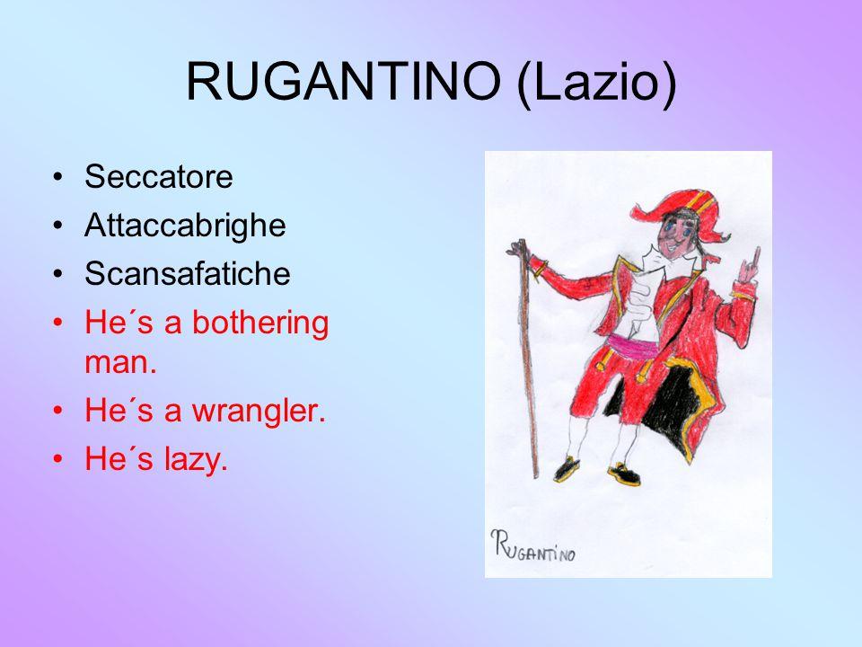 RUGANTINO (Lazio) Seccatore Attaccabrighe Scansafatiche He´s a bothering man.