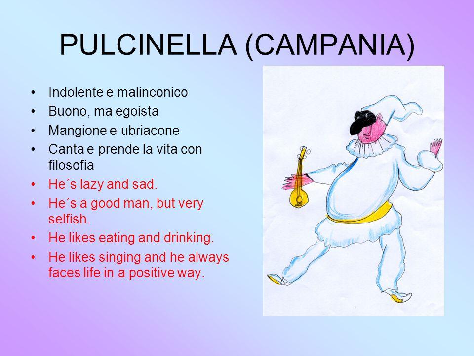 PULCINELLA (CAMPANIA) Indolente e malinconico Buono, ma egoista Mangione e ubriacone Canta e prende la vita con filosofia He´s lazy and sad.