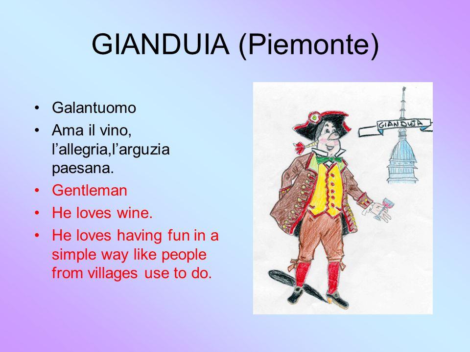 GIANDUIA (Piemonte) Galantuomo Ama il vino, l'allegria,l'arguzia paesana. Gentleman He loves wine. He loves having fun in a simple way like people fro