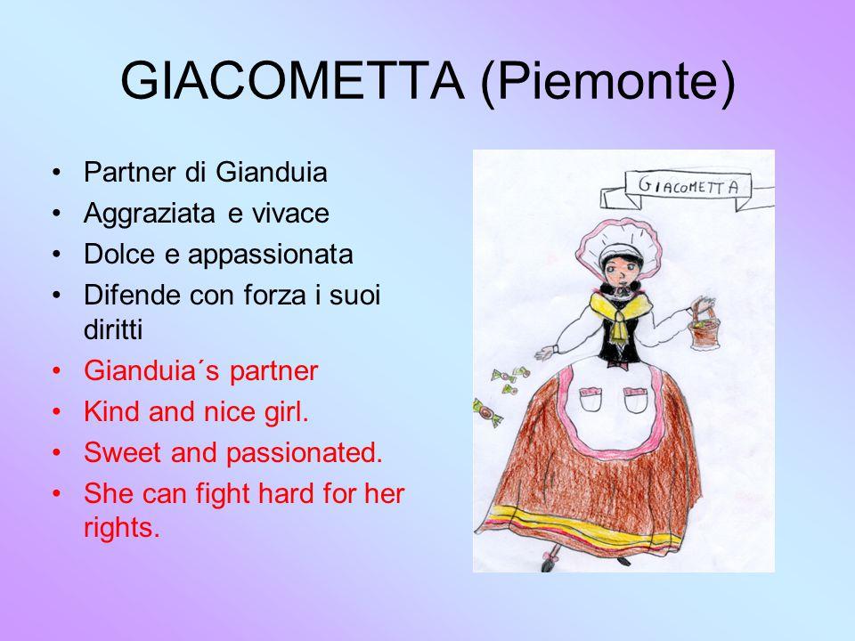 GIACOMETTA (Piemonte) Partner di Gianduia Aggraziata e vivace Dolce e appassionata Difende con forza i suoi diritti Gianduia´s partner Kind and nice girl.