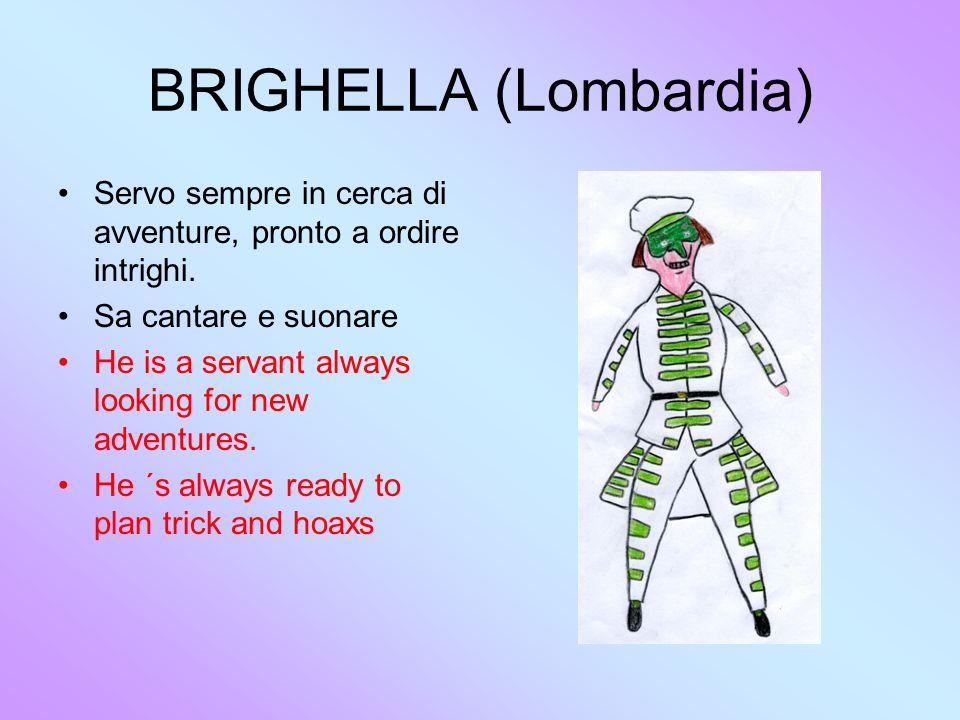 BRIGHELLA (Lombardia) Servo sempre in cerca di avventure, pronto a ordire intrighi.
