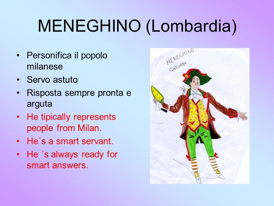 MENEGHINO (Lombardia) Personifica il popolo milanese Servo astuto Risposta sempre pronta e arguta He tipically represents people from Milan.