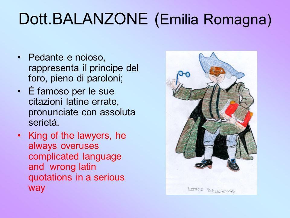 Dott.BALANZONE ( Emilia Romagna) Pedante e noioso, rappresenta il principe del foro, pieno di paroloni; È famoso per le sue citazioni latine errate, pronunciate con assoluta serietà.