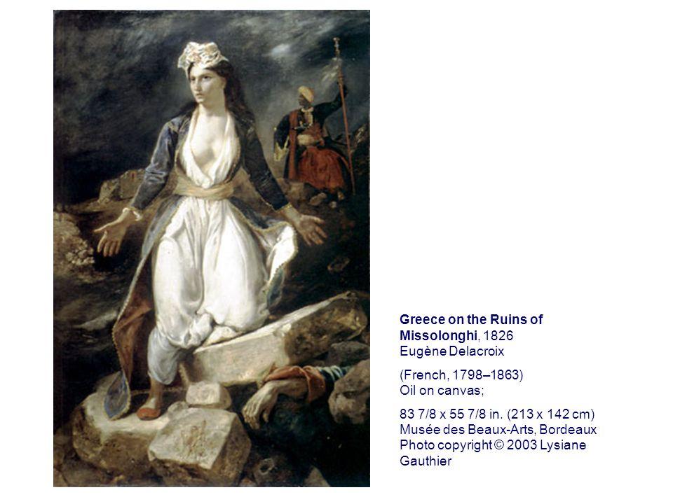 Greece on the Ruins of Missolonghi, 1826 Eugène Delacroix (French, 1798–1863) Oil on canvas; 83 7/8 x 55 7/8 in. (213 x 142 cm) Musée des Beaux-Arts,
