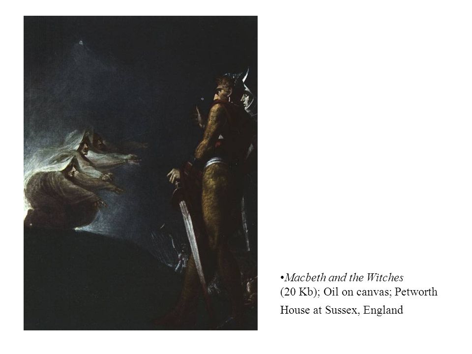 Macbeth and the Witches (20 Kb); Oil on canvas; Petworth House at Sussex, England