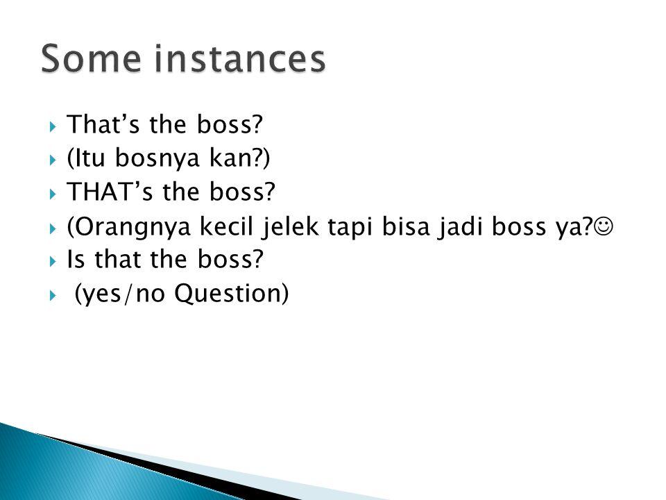  That's the boss. (Itu bosnya kan?)  THAT's the boss.