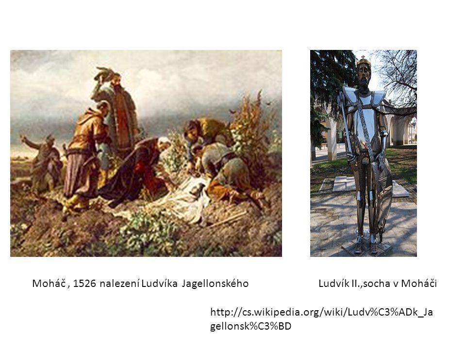 Moháč, 1526 nalezení Ludvíka Jagellonského Ludvík II.,socha v Moháči http://cs.wikipedia.org/wiki/Ludv%C3%ADk_Ja gellonsk%C3%BD