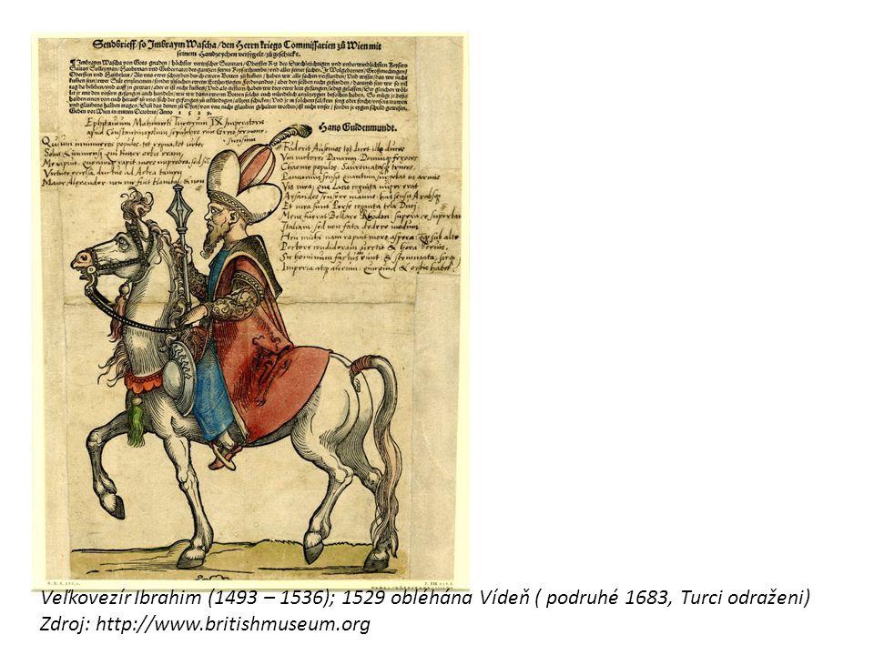 Veľkovezír Ibrahim (1493 – 1536); 1529 obléhána Vídeň ( podruhé 1683, Turci odraženi) Zdroj: http://www.britishmuseum.org
