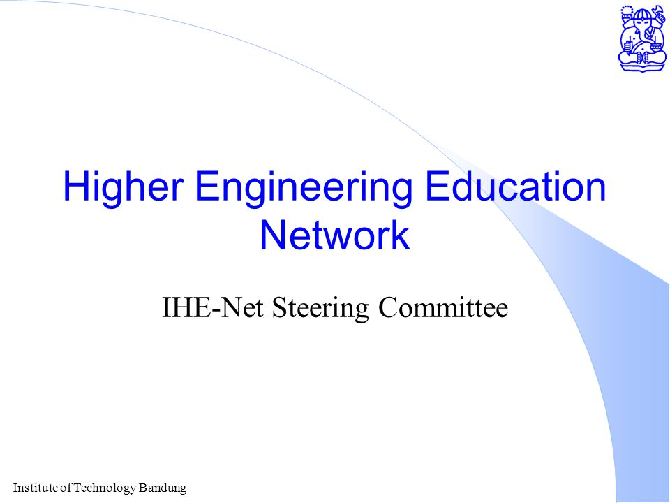 Institute of Technology Bandung Higher Engineering Education Network IHE-Net Steering Committee