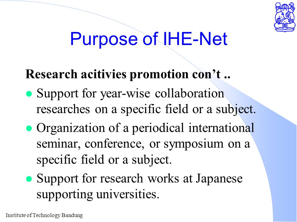 Institute of Technology Bandung Purpose of IHE-Net Research acitivies promotion con't..