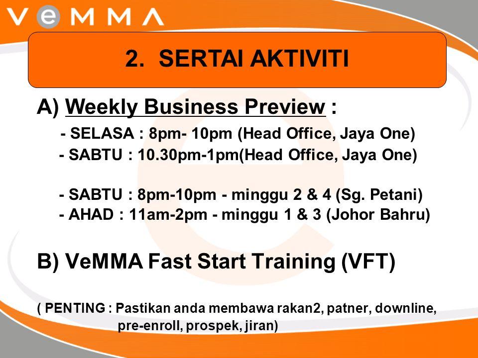 A) Weekly Business Preview : - SELASA : 8pm- 10pm (Head Office, Jaya One) - SABTU : 10.30pm-1pm(Head Office, Jaya One) - SABTU : 8pm-10pm - minggu 2 &